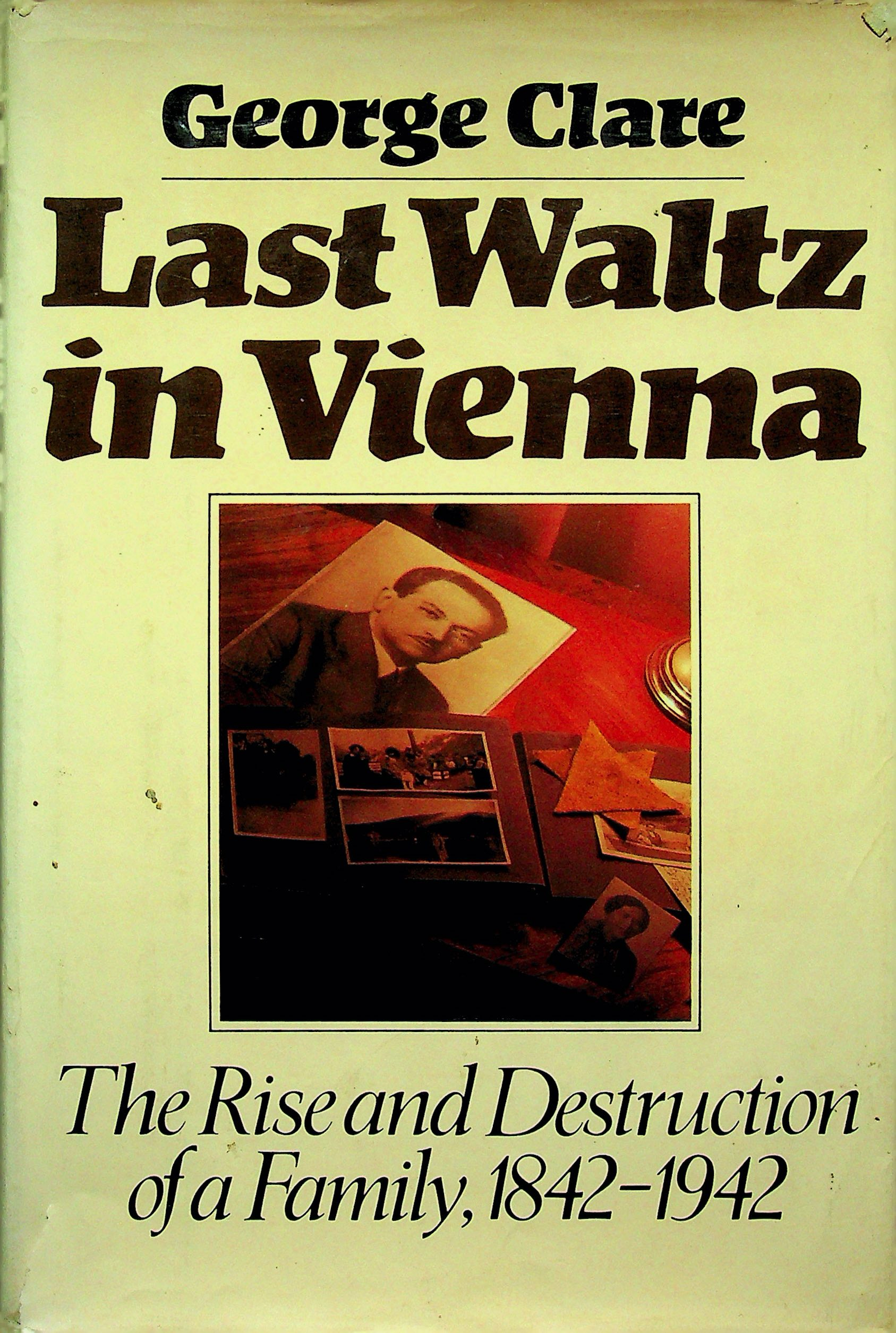 Image for Last waltz in Vienna: The rise and destruction of a family : 1842-1942