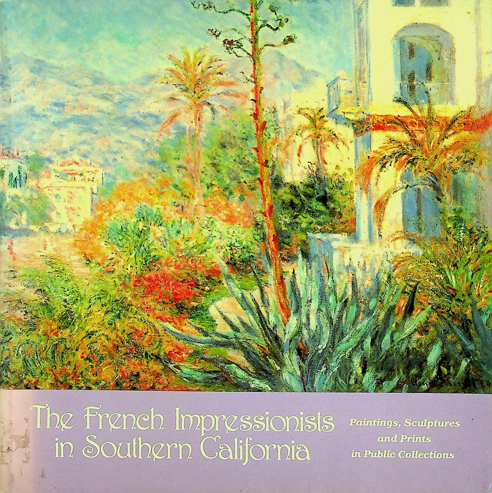 Image for The French Impressionists in Southern California: Paintings, Sculptures and Prints in Public Collections: A Guidebook and Catalogue